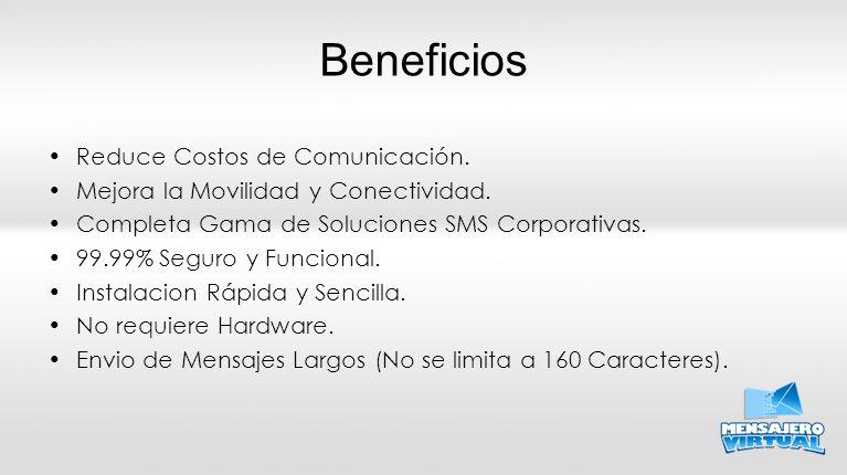 Beneficios Reduce Costos de Comunicación. Mejora la Movilidad y Conectividad. Completa Gama de Soluciones SMS Corporativas. 99.99% Seguro y Funcional.