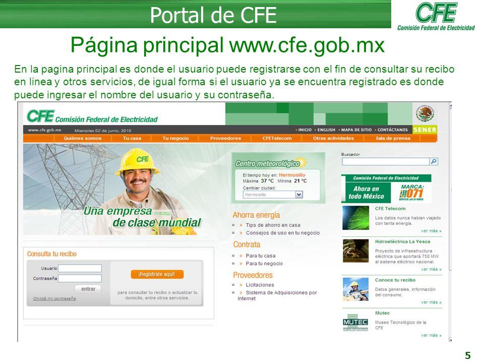 6 Portal de CFE Regístrate Para registrarte como cliente solo basta con presionar el botón de: Regístrate aquí Y llenar los datos solicitados: Nombre de usuario (como gustaría el cliente que lo identifiquemos en sistema).