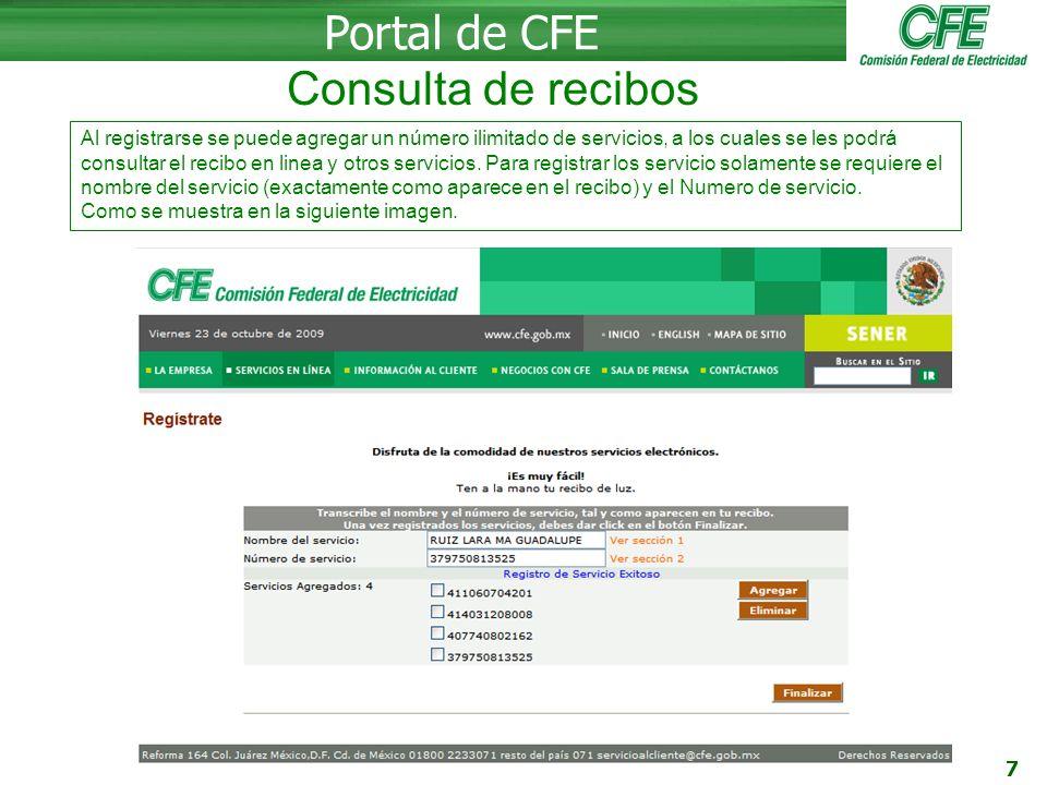 7 Portal de CFE Al registrarse se puede agregar un número ilimitado de servicios, a los cuales se les podrá consultar el recibo en linea y otros servicios.