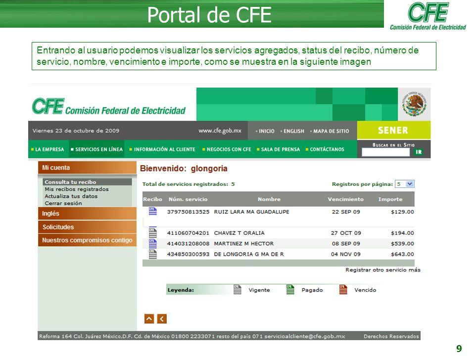 9 Portal de CFE Entrando al usuario podemos visualizar los servicios agregados, status del recibo, número de servicio, nombre, vencimiento e importe, como se muestra en la siguiente imagen