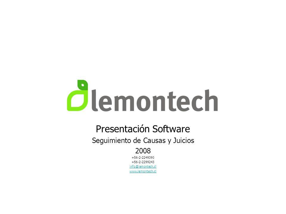 Presentación Software Seguimiento de Causas y Juicios 2008 +56-2-2249390 +56-2-2299243 info@lemontech.cl www.lemontech.cl