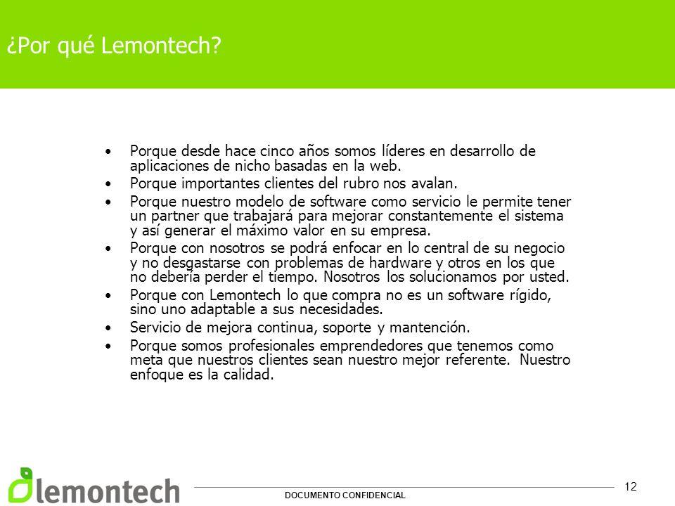 DOCUMENTO CONFIDENCIAL 12 ¿Por qué Lemontech? Porque desde hace cinco años somos líderes en desarrollo de aplicaciones de nicho basadas en la web. Por