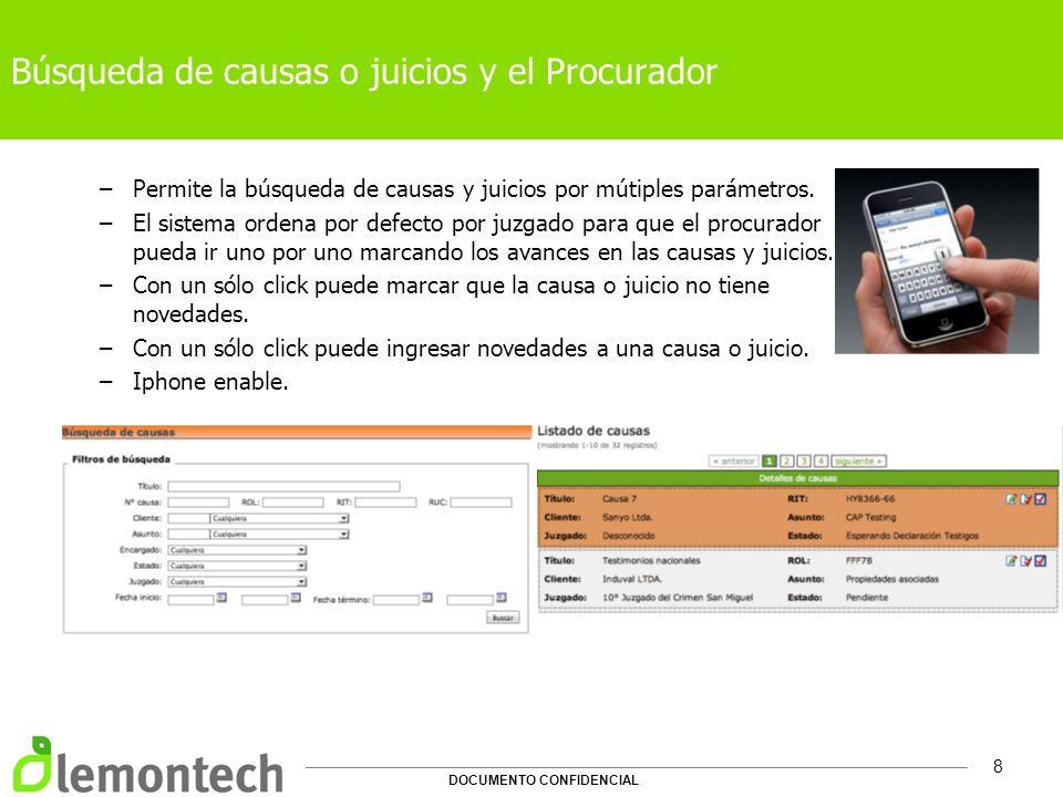 DOCUMENTO CONFIDENCIAL 8 Búsqueda de causas o juicios y el Procurador –Permite la búsqueda de causas y juicios por mútiples parámetros. –El sistema or