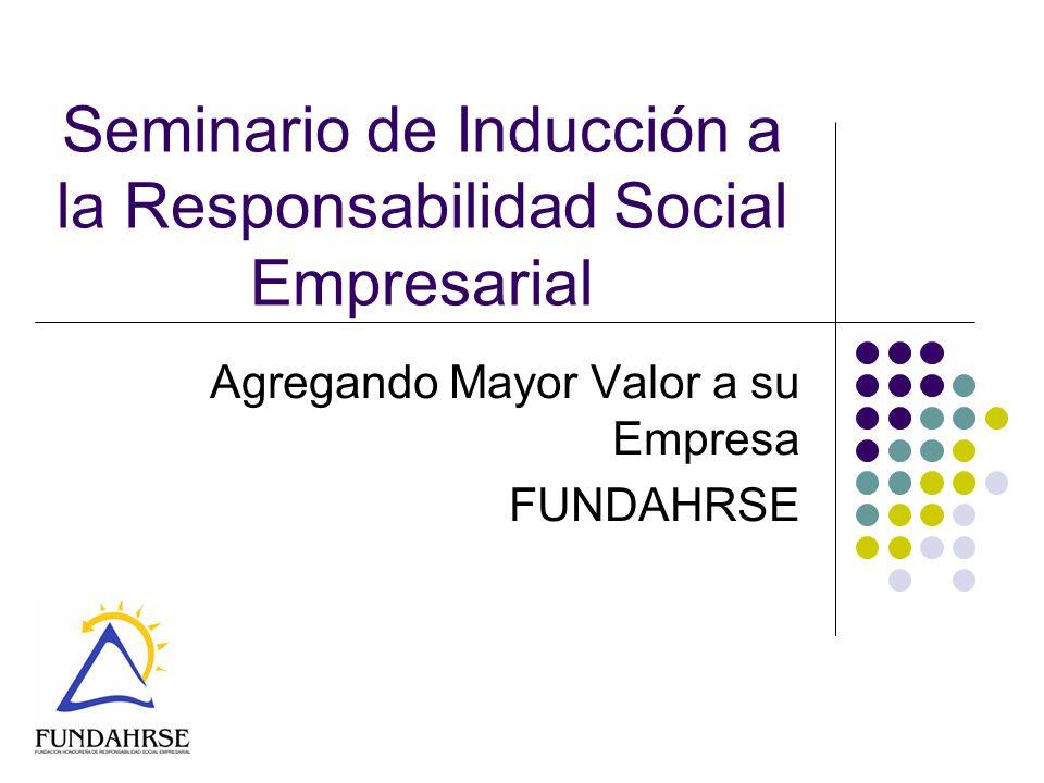 Seminario de Inducción a la Responsabilidad Social Empresarial Agregando Mayor Valor a su Empresa FUNDAHRSE