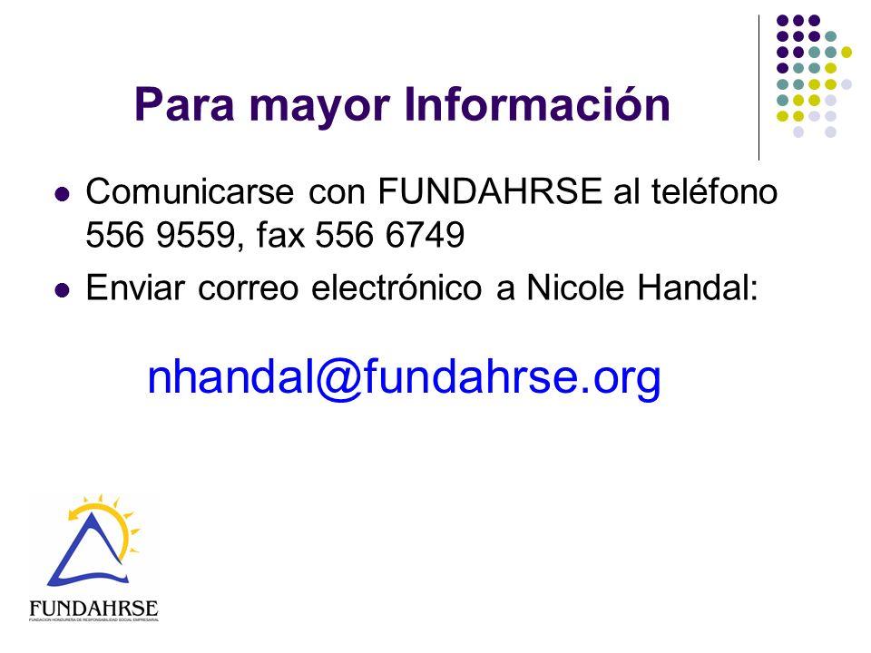 Para mayor Información Comunicarse con FUNDAHRSE al teléfono 556 9559, fax 556 6749 Enviar correo electrónico a Nicole Handal: nhandal@fundahrse.org