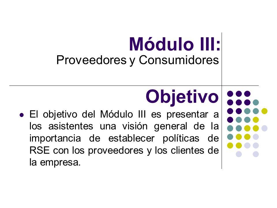Módulo III: Proveedores y Consumidores Objetivo El objetivo del Módulo III es presentar a los asistentes una visión general de la importancia de estab
