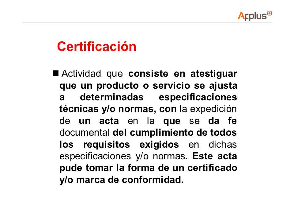 Actividad que consiste en atestiguar que un producto o servicio se ajusta a determinadas especificaciones técnicas y/o normas, con la expedición de un