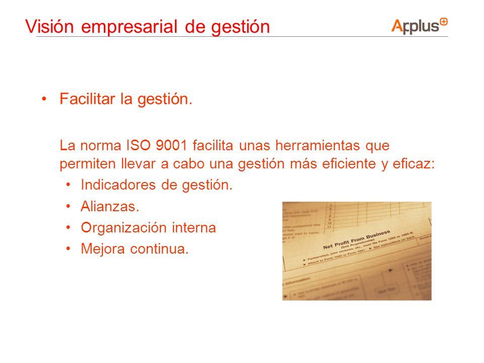 Facilitar la gestión. La norma ISO 9001 facilita unas herramientas que permiten llevar a cabo una gestión más eficiente y eficaz: Indicadores de gesti