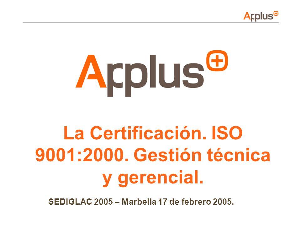 La Certificación. ISO 9001:2000. Gestión técnica y gerencial. SEDIGLAC 2005 – Marbella 17 de febrero 2005.