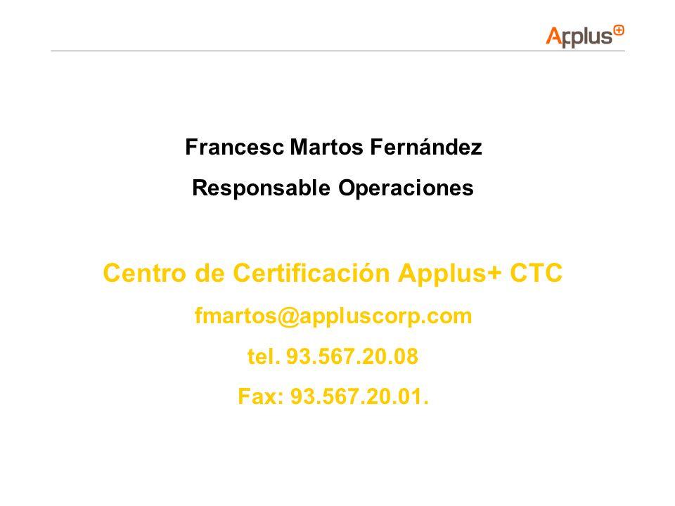 Francesc Martos Fernández Responsable Operaciones Centro de Certificación Applus+ CTC fmartos@appluscorp.com tel. 93.567.20.08 Fax: 93.567.20.01.