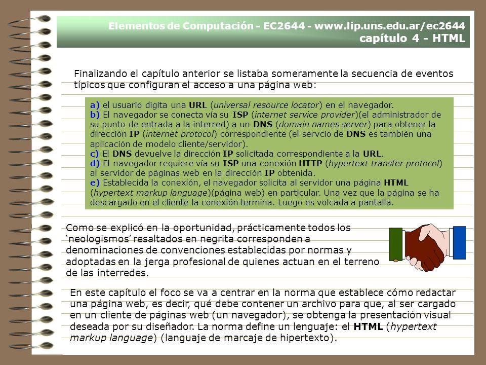 Finalizando el capítulo anterior se listaba someramente la secuencia de eventos típicos que configuran el acceso a una página web: a) el usuario digita una URL (universal resource locator) en el navegador.
