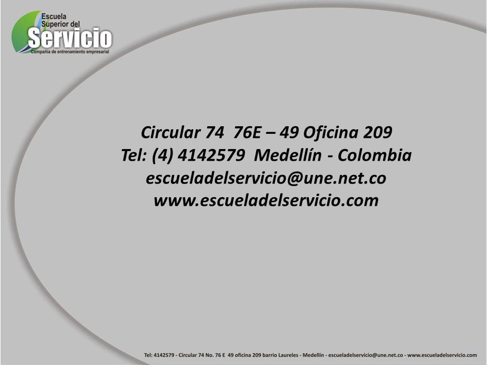 Circular 74 76E – 49 Oficina 209 Tel: (4) 4142579 Medellín - Colombia escueladelservicio@une.net.co www.escueladelservicio.com