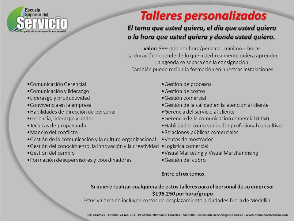 Le invitamos a que usted construya un programa de formación y capacitación ajustado a su presupuesto simplemente adquiriendo un paquete de horas así: HorasValor 4 $ 785.000 8 $ 1.200.000 20 $ 2.600.000 40 $ 4.800.000 60 $ 6.000.000 80 $ 6.400.000 100 $ 7.000.000 Estos valores no incluyen costos de desplazamiento a ciudades fuera de Medellín.