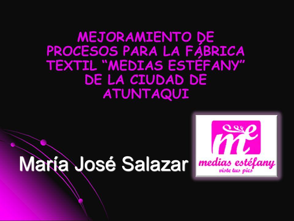 María José Salazar MEJORAMIENTO DE PROCESOS PARA LA FÁBRICA TEXTIL MEDIAS ESTÉFANY DE LA CIUDAD DE ATUNTAQUI