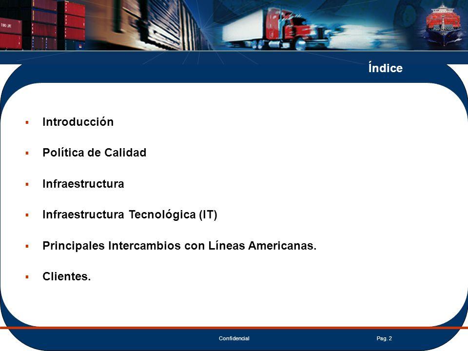 ConfidencialPag. 2 Introducción Política de Calidad Infraestructura Infraestructura Tecnológica (IT) Principales Intercambios con Líneas Americanas. C