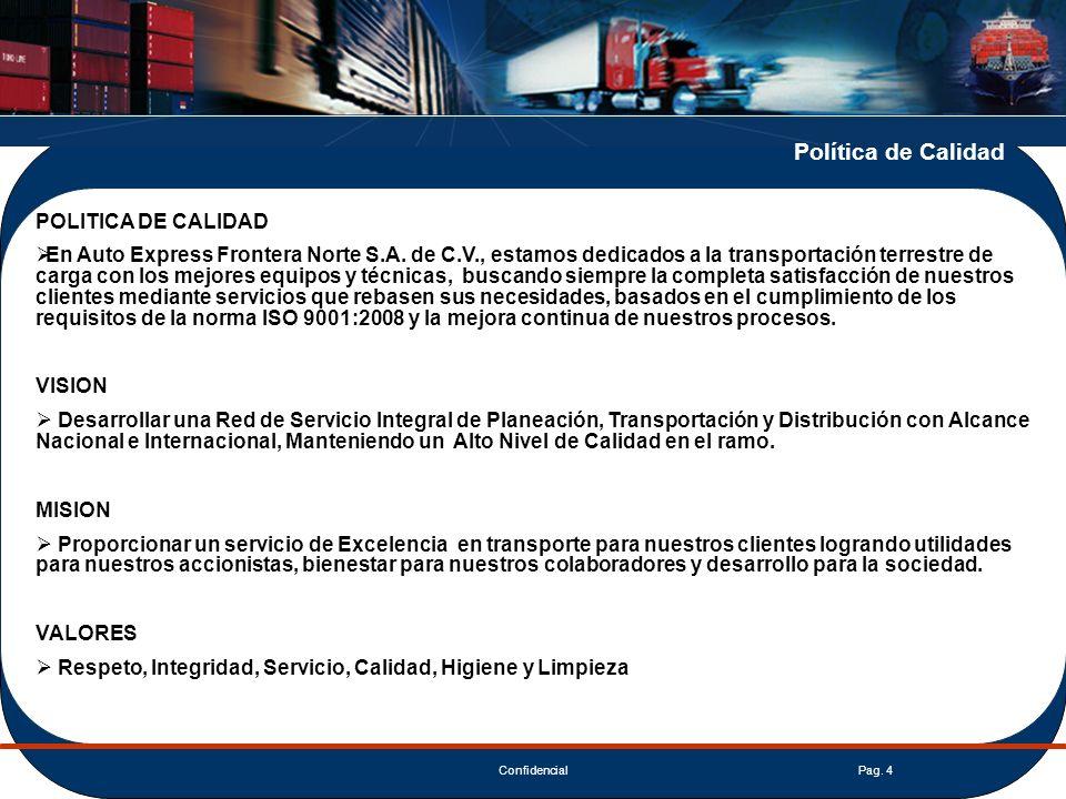 ConfidencialPag. 4 POLITICA DE CALIDAD En Auto Express Frontera Norte S.A. de C.V., estamos dedicados a la transportación terrestre de carga con los m