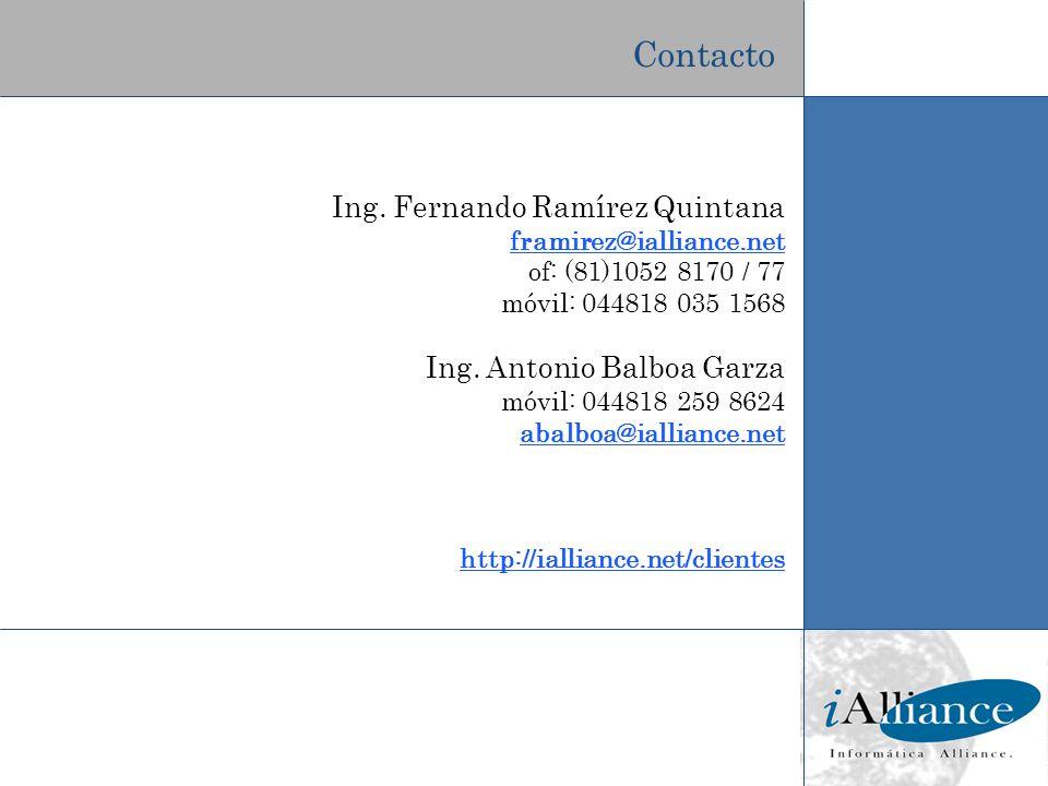 Ing. Fernando Ramírez Quintana framirez@ialliance.net of: (81)1052 8170 / 77 móvil: 044818 035 1568 Ing. Antonio Balboa Garza móvil: 044818 259 8624 a