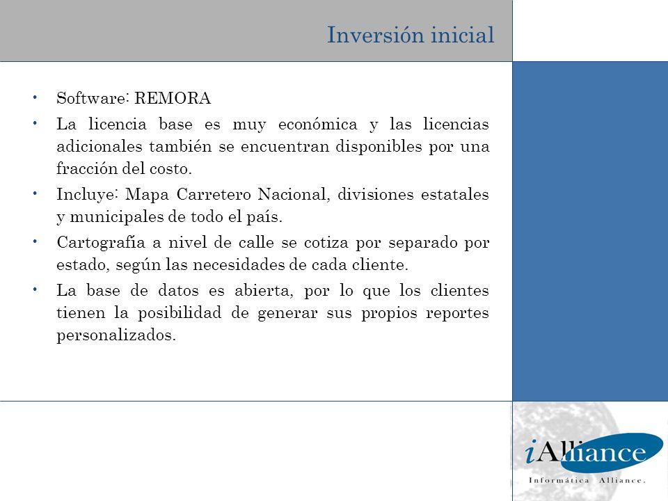 Inversión inicial Software: REMORA La licencia base es muy económica y las licencias adicionales también se encuentran disponibles por una fracción de