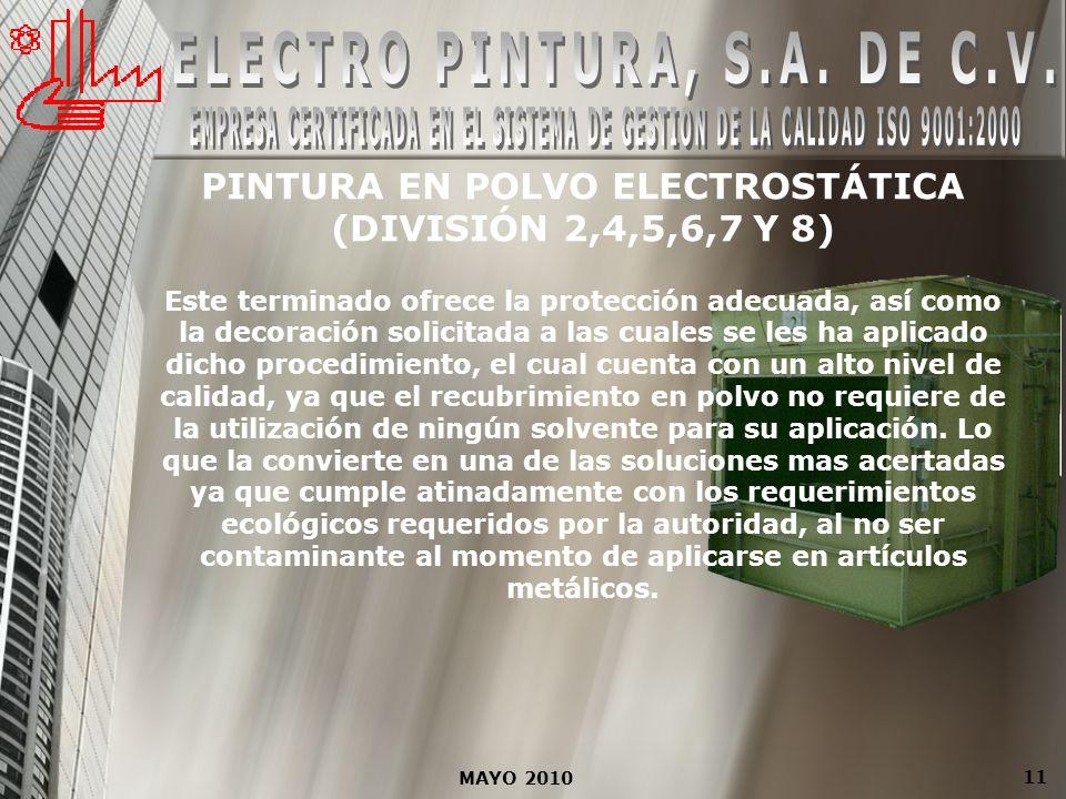 MAYO 2010 11 PINTURA EN POLVO ELECTROSTÁTICA (DIVISIÓN 2,4,5,6,7 Y 8) Este terminado ofrece la protección adecuada, así como la decoración solicitada