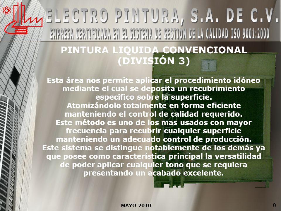MAYO 2010 8 PINTURA LIQUIDA CONVENCIONAL (DIVISIÓN 3) Esta área nos permite aplicar el procedimiento idóneo mediante el cual se deposita un recubrimie