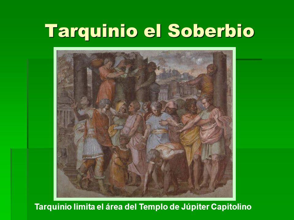 Tarquinio el Soberbio Tarquinio limita el área del Templo de Júpiter Capitolino