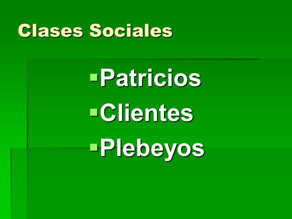 Clases Sociales Patricios Patricios Clientes Clientes Plebeyos Plebeyos