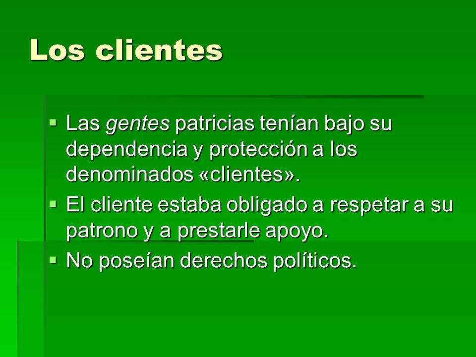 Los clientes Las gentes patricias tenían bajo su dependencia y protección a los denominados «clientes». Las gentes patricias tenían bajo su dependenci