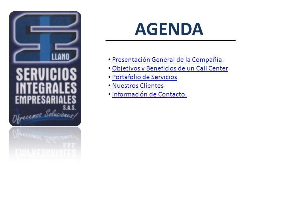 AGENDA Presentación General de la Compañía.Presentación General de la Compañía Objetivos y Beneficios de un Call Center Portafolio de Servicios Nuestr