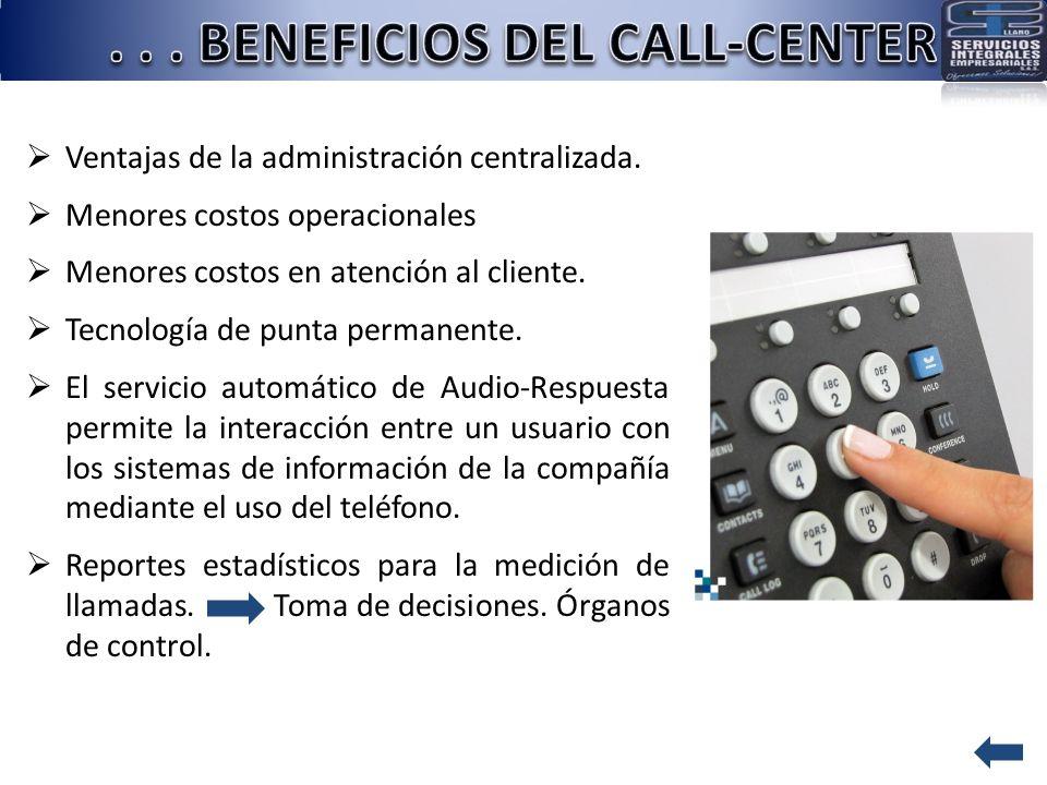 Ventajas de la administración centralizada. Menores costos operacionales Menores costos en atención al cliente. Tecnología de punta permanente. El ser