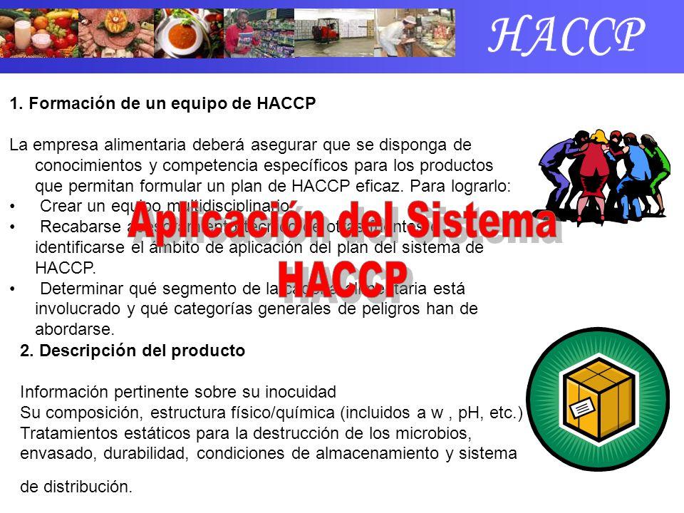 1. Formación de un equipo de HACCP La empresa alimentaria deberá asegurar que se disponga de conocimientos y competencia específicos para los producto