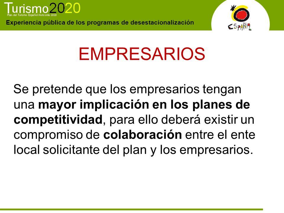 Experiencia pública de los programas de desestacionalización EMPRESARIOS Se pretende que los empresarios tengan una mayor implicación en los planes de