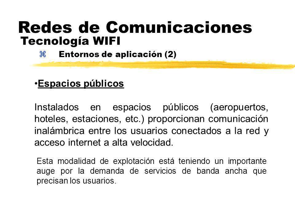 zEntornos de aplicación (2) Redes de Comunicaciones Tecnología WIFI Espacios públicos Instalados en espacios públicos (aeropuertos, hoteles, estaciones, etc.) proporcionan comunicación inalámbrica entre los usuarios conectados a la red y acceso internet a alta velocidad.