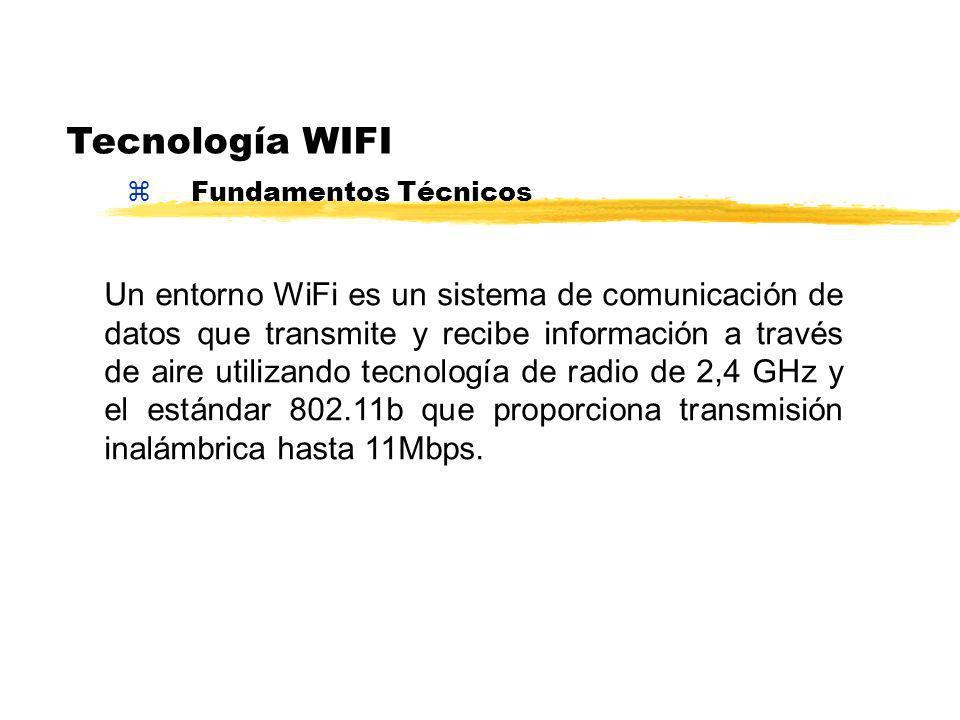 zFundamentos Técnicos Tecnología WIFI Un entorno WiFi es un sistema de comunicación de datos que transmite y recibe información a través de aire utilizando tecnología de radio de 2,4 GHz y el estándar 802.11b que proporciona transmisión inalámbrica hasta 11Mbps.