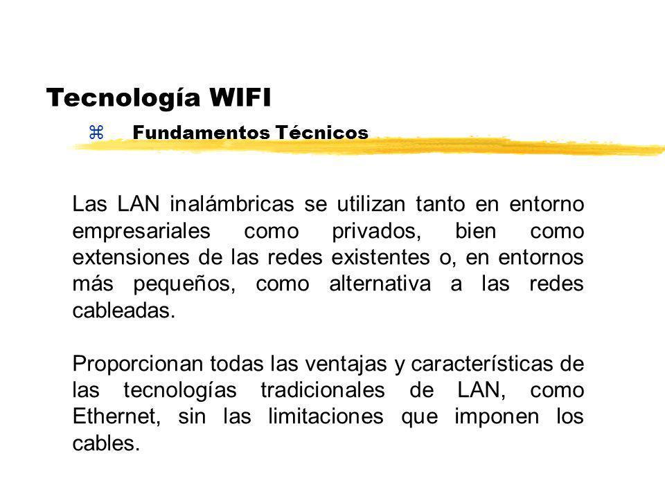 zFundamentos Técnicos Tecnología WIFI Las LAN inalámbricas se utilizan tanto en entorno empresariales como privados, bien como extensiones de las redes existentes o, en entornos más pequeños, como alternativa a las redes cableadas.
