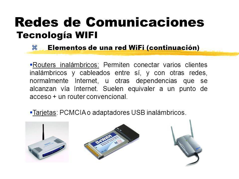 zElementos de una red WiFi (continuación) Redes de Comunicaciones Tecnología WIFI Routers inalámbricos: Permiten conectar varios clientes inalámbricos y cableados entre sí, y con otras redes, normalmente Internet, u otras dependencias que se alcanzan vía Internet.