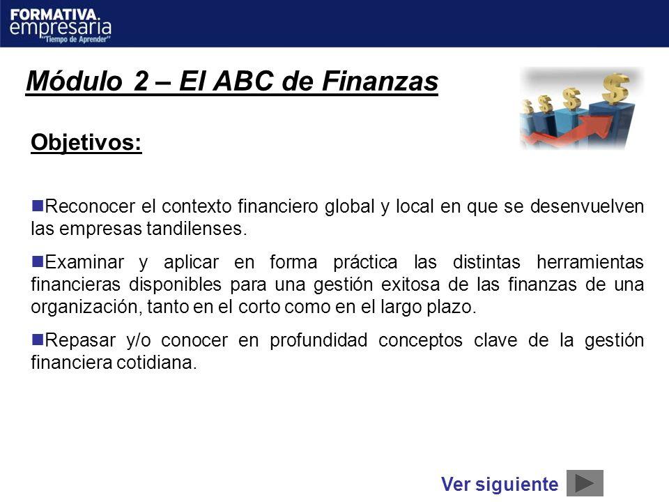 Módulo 2 – El ABC de Finanzas Objetivos: Reconocer el contexto financiero global y local en que se desenvuelven las empresas tandilenses. Examinar y a