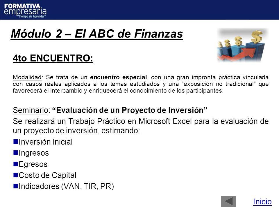 Módulo 2 – El ABC de Finanzas 4to ENCUENTRO: Modalidad: Se trata de un encuentro especial, con una gran impronta práctica vinculada con casos reales a