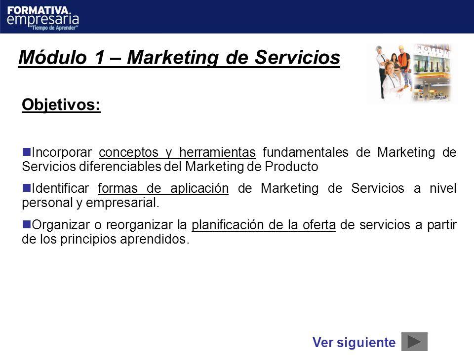 Módulo 1 – Marketing de Servicios Objetivos: Incorporar conceptos y herramientas fundamentales de Marketing de Servicios diferenciables del Marketing