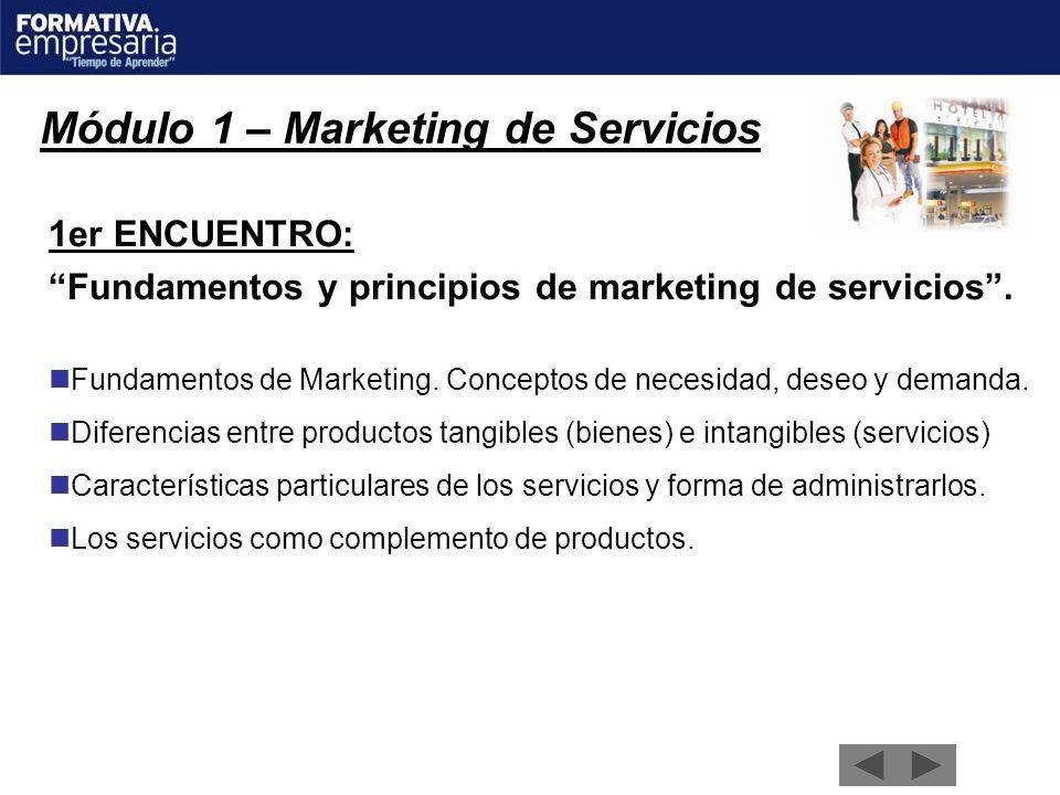 Módulo 1 – Marketing de Servicios 1er ENCUENTRO: Fundamentos y principios de marketing de servicios. Fundamentos de Marketing. Conceptos de necesidad,