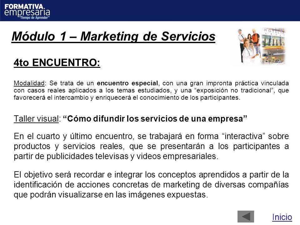 Módulo 1 – Marketing de Servicios 4to ENCUENTRO: Modalidad: Se trata de un encuentro especial, con una gran impronta práctica vinculada con casos real
