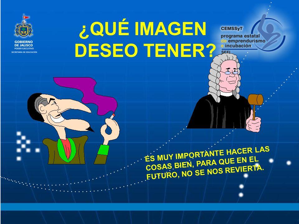 ¿QUÉ IMAGEN DESEO TENER? ES MUY IMPORTANTE HACER LAS COSAS BIEN, PARA QUE EN EL FUTURO, NO SE NOS REVIERTA.