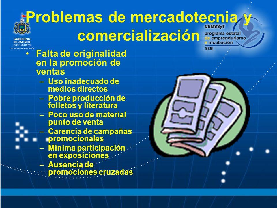 Problemas de mercadotecnia y comercialización Falta de originalidad en la promoción de ventas –Uso inadecuado de medios directos –Pobre producción de