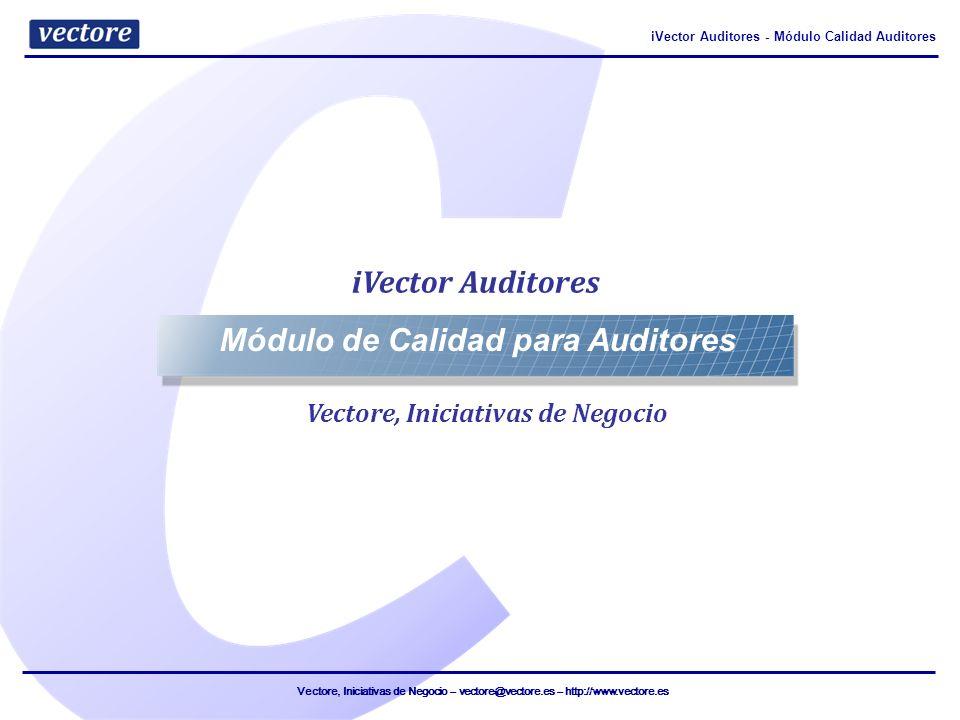 Vectore, Iniciativas de Negocio – vectore@vectore.es – http://www.vectore.es iVector Auditores - Módulo Calidad Auditores Vectore, Iniciativas de Negocio Módulo de Calidad para Auditores iVector Auditores