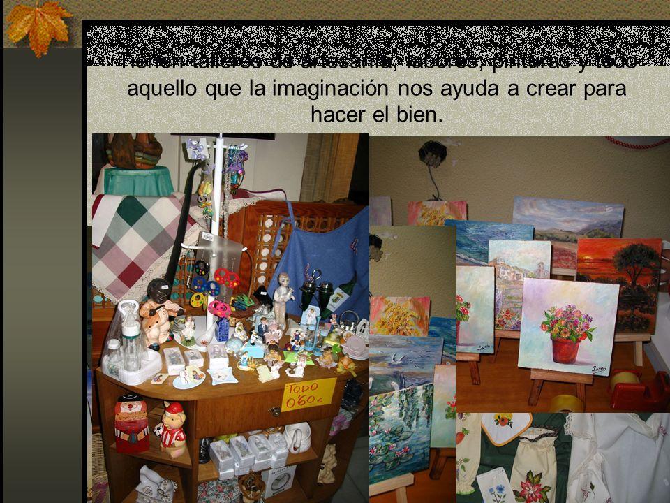 Tienen talleres de artesanía, labores, pinturas y todo aquello que la imaginación nos ayuda a crear para hacer el bien.