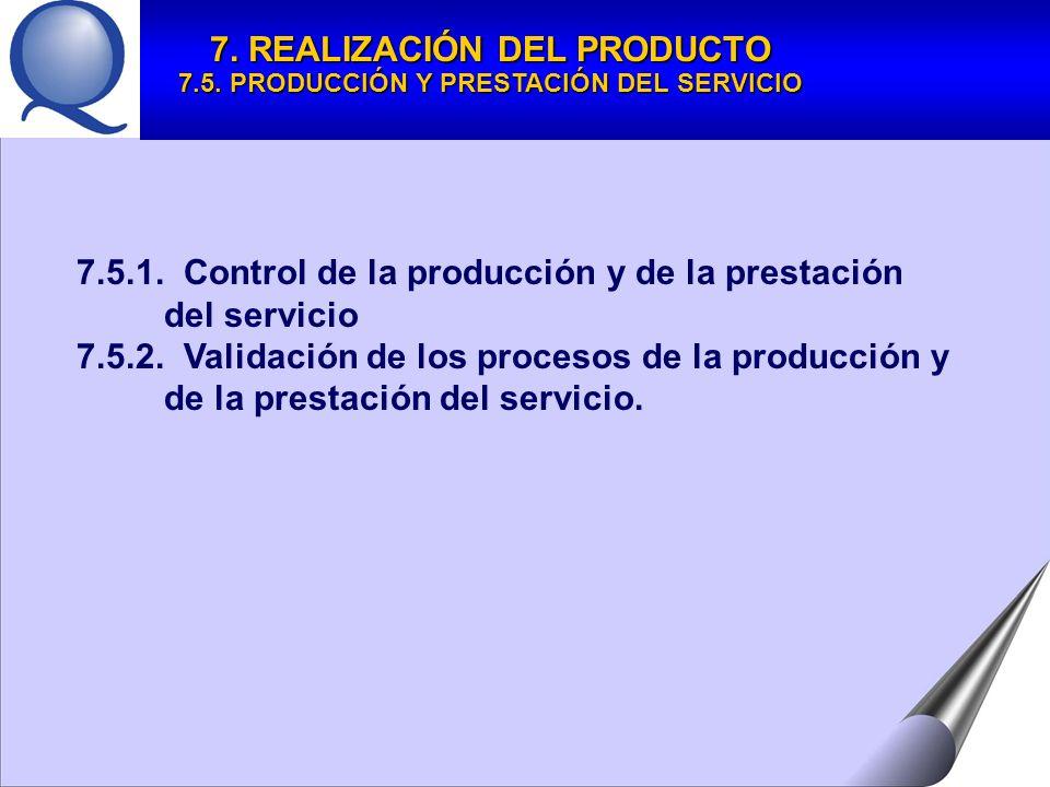 7.5.1.Control de la producción y de la prestación del servicio 7.5.2.