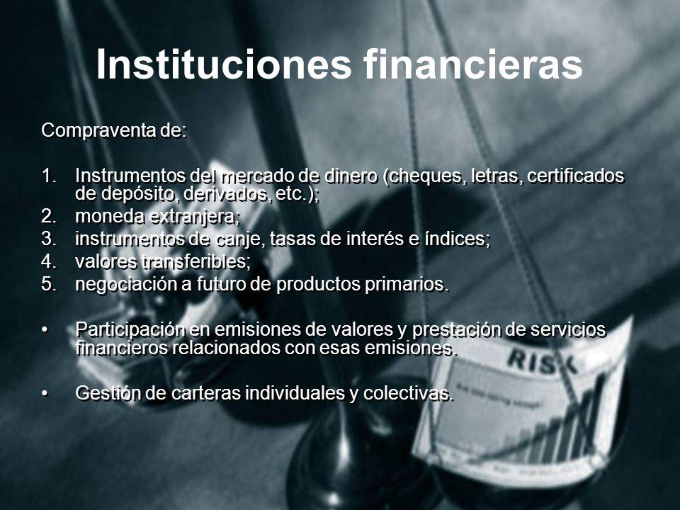 Instituciones financieras Compraventa de: 1.Instrumentos del mercado de dinero (cheques, letras, certificados de depósito, derivados, etc.); 2.moneda extranjera; 3.instrumentos de canje, tasas de interés e índices; 4.valores transferibles; 5.negociación a futuro de productos primarios.