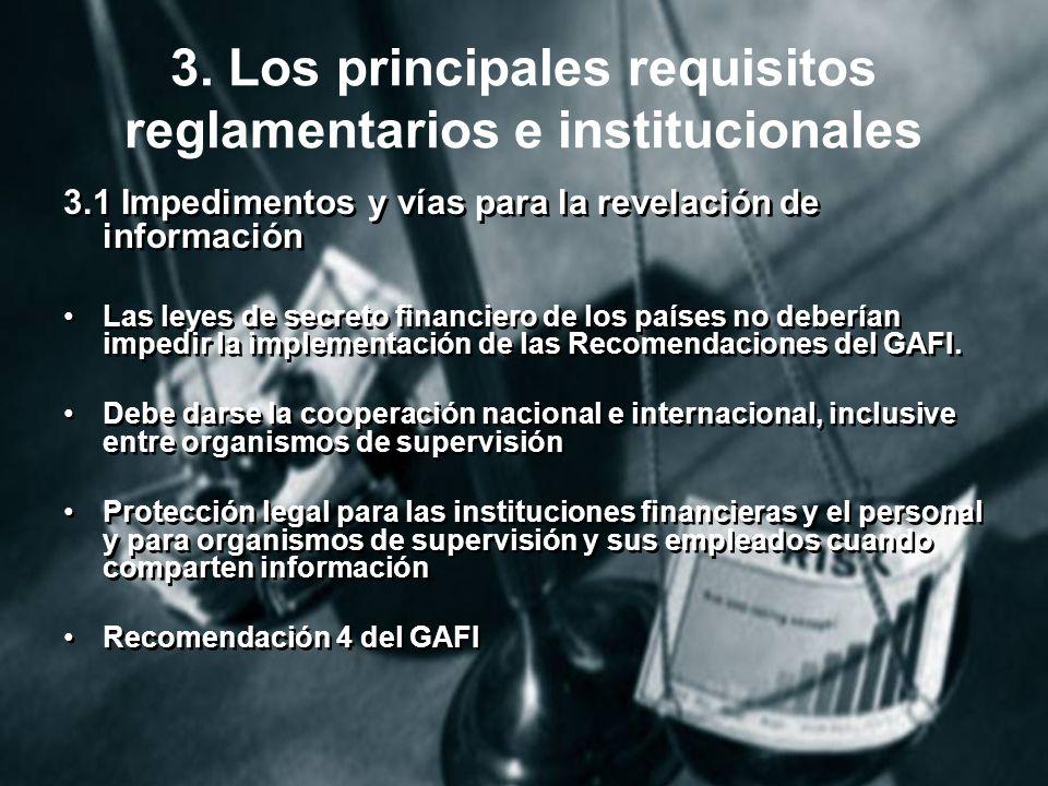 3. Los principales requisitos reglamentarios e institucionales 3.1 Impedimentos y vías para la revelación de información Las leyes de secreto financie