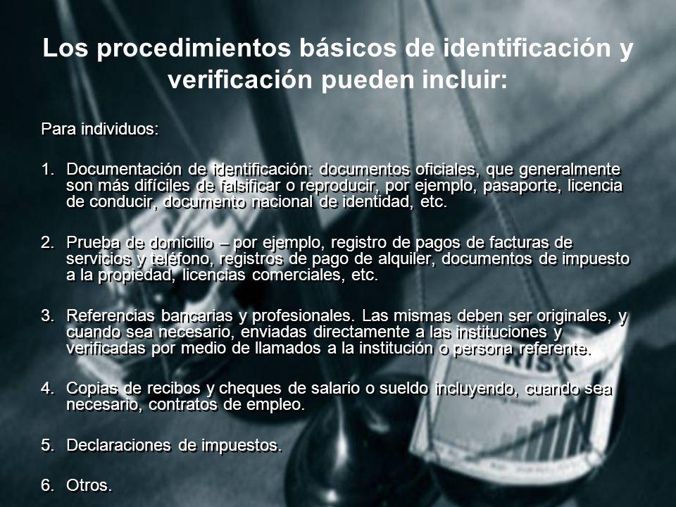 Los procedimientos básicos de identificación y verificación pueden incluir: Para individuos: 1.Documentación de identificación: documentos oficiales, que generalmente son más difíciles de falsificar o reproducir, por ejemplo, pasaporte, licencia de conducir, documento nacional de identidad, etc.