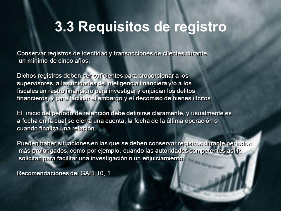 3.3 Requisitos de registro Conservar registros de identidad y transacciones de clientes durante un mínimo de cinco años.