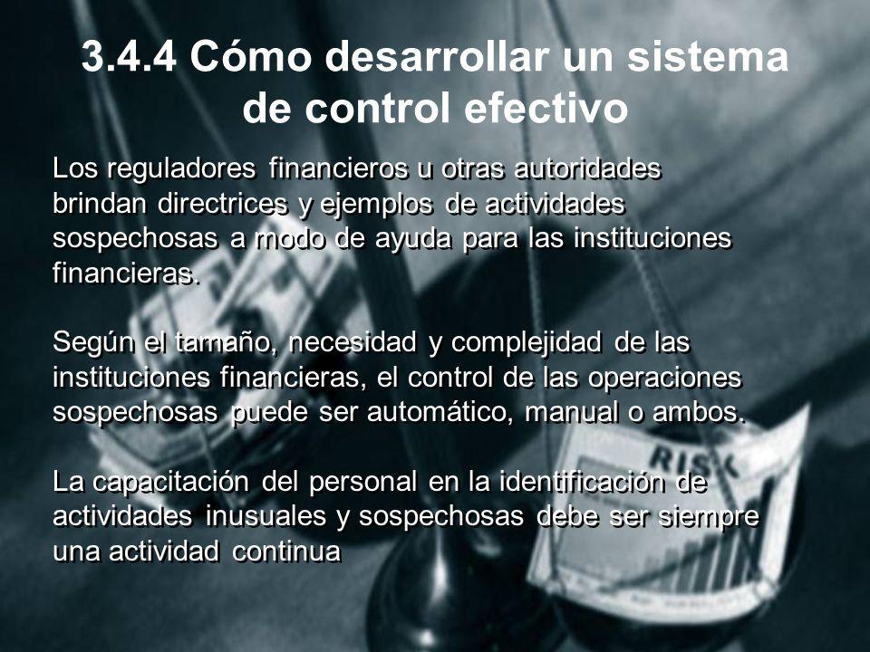 3.4.4 Cómo desarrollar un sistema de control efectivo Los reguladores financieros u otras autoridades brindan directrices y ejemplos de actividades sospechosas a modo de ayuda para las instituciones financieras.